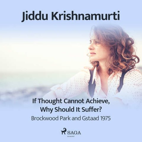 If Thought Cannot Achieve, Why Should It Suffer? – Brockwood Park and Gstaad 1975 (EN) - Jiddu Krishnamurti (mp3 audiokniha)