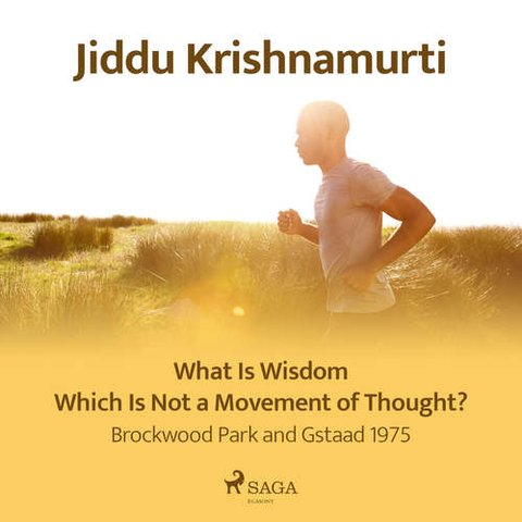 What Is Wisdom Which Is Not a Movement of Thought? – Brockwood Park and Gstaad 1975 (EN) - Jiddu Krishnamurti (mp3 audiokniha)