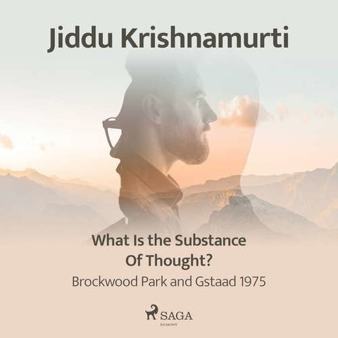 What Is the Substance of Thought? – Brockwood Park and Gstaad 1975 (EN) - Jiddu Krishnamurti (mp3 audiokniha)